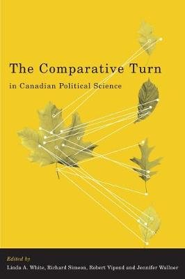 The Comparative Turn in Canadian Political Science (Hardcover, illustrated edition): Linda White, Richard Simeon, Robert...