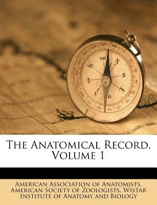 The Anatomical Record, Volume 1 (Paperback): American Association of Anatomists, American Society of Zoologists, Wistar...