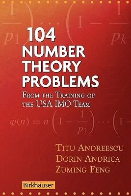 104 Number Theory Problems - From the Training of the USA IMO Team (Paperback, 2007 ed.): Titu Andreescu, Dorin Andrica, Zuming...