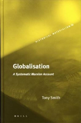 Globalisation - A Systematic Marxian Account (Hardcover): Tony Smith
