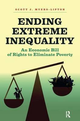 Ending Extreme Inequality - An Economic Bill of Rights to Eliminate Poverty (Paperback): Scott Myers-lipton