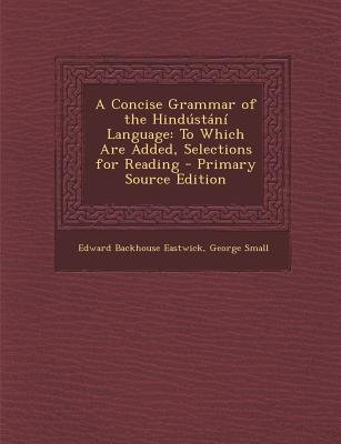A Concise Grammar of the Hindustani Language - To Which Are Added, Selections for Reading (Paperback): Edward Backhouse...