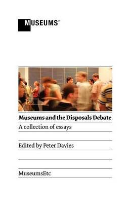 Museums and the Disposals Debate (Paperback, New): Peter Davies