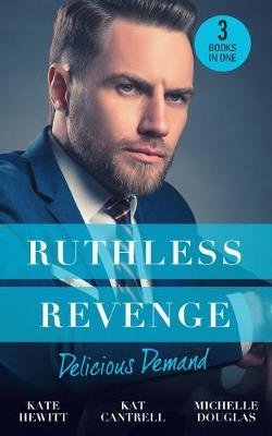 Ruthless Revenge: Delicious Demand - Moretti's Marriage Command / the CEO's Little Surprise / Snowbound Surprise for...