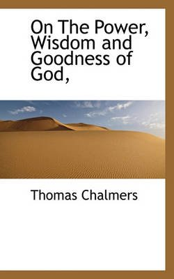 On the Power, Wisdom and Goodness of God, (Paperback): Thomas Chalmers