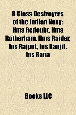 R Class Destroyers of the Indian Navy - HMS Redoubt, HMS Rotherham, HMS Raider, Ins Rajput, Ins Ranjit, Ins Rana (Paperback):...