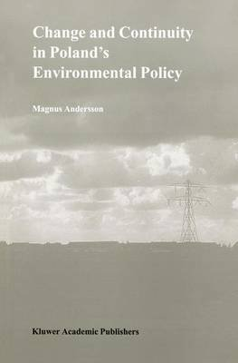 Change and Continuity in Poland's Environmental Policy (Paperback, Softcover reprint of the original 1st ed. 1999): Magnus...