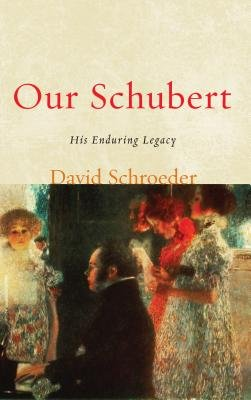 Our Schubert - His Enduring Legacy (Electronic book text): David P. Schroeder