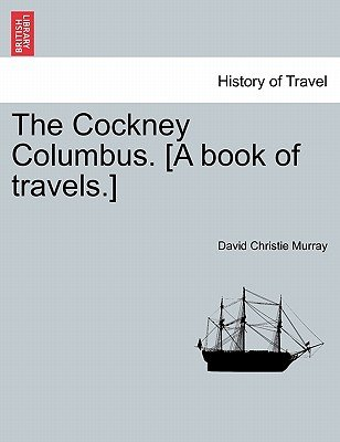 The Cockney Columbus. [A Book of Travels.] (Paperback): David Christie-Murray