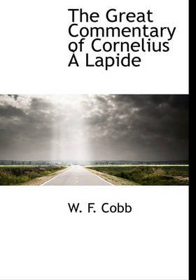 The Great Commentary of Cornelius Lapide (Hardcover): W. F. Cobb