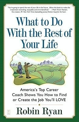 What to Do with the Rest of Your Life - America's Top Career Coach Shows You How to Find or Create the Job You'll...