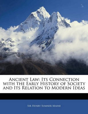 Ancient Law - Its Connection with the Early History of Society and Its Relation to Modern Ideas (Paperback): Henry James Sumner...