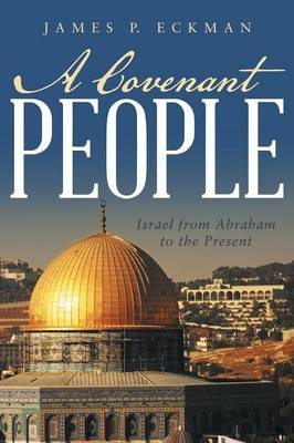 A Covenant People - Israel from Abraham to the Present (Paperback): James P Eckman