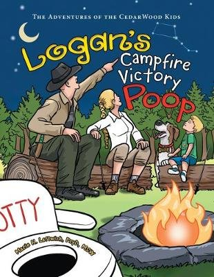 Logan's Campfire Victory Poop - The Adventures of the Cedarwood Kids (Hardcover): Mazie H Leftwich Psyd Msw