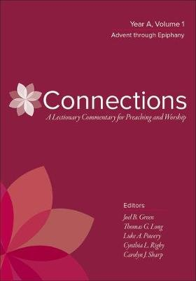 Connections: A Lectionary Commentary for Preaching and Worship - Year A, Volume 1, Advent Through Epiphany (Hardcover): Joel B....