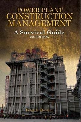 Power Plant Construction Management - A Survival Guide (Hardcover, 2nd Revised edition): Peter G Hessler