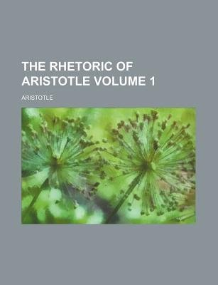 The Rhetoric of Aristotle Volume 1 (Paperback): Aristotle