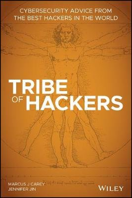 Tribe of Hackers - Cybersecurity Advice from the Best Hackers in the World (Paperback): Marcus J. Carey, Jennifer Jin