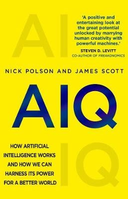 AIQ - How artificial intelligence works and how we can harness its power for a better world (Paperback): Nick Polson, James...