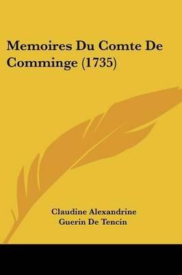 Memoires Du Comte de Comminge (1735) (English, French, Paperback): Claudine Alexandrine Guerin De Tencin