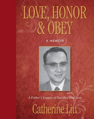 Love, Honor, & Obey - A Father's Legacy of Sacrifice and Love (Paperback): Catherine Liu