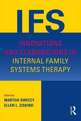 Innovations and Elaborations in Internal Family Systems Therapy (Paperback): Martha Sweezy, Ellen L. Ziskind