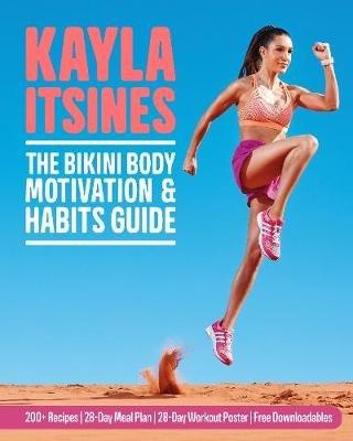 The Bikini Body Motivation and Habits Guide (Paperback): Kayla Itsines