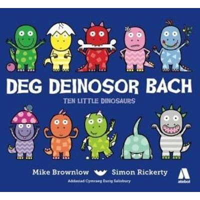 Deg Deinosor Bach/Ten Little Dinosaurs (Welsh, Paperback, Bilingual edition): Mike Browlow, Simon Rickerty