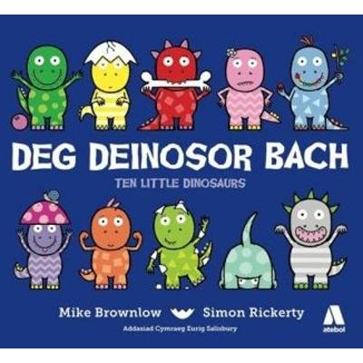 Deg Deinosor Bach/Ten Little Dinosaurs (Welsh, Paperback, Bilingual edition): Mike Brownlow, Simon Rickerty
