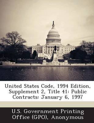 United States Code, 1994 Edition, Supplement 2, Title 41 - Public Contracts: January 6, 1997 (Paperback): U. S. Government...