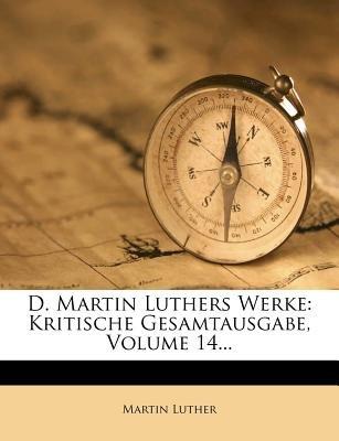 D. Martin Luthers Werke - Kritische Gesamtausgabe, Volume 14... (Latin, Paperback): Martin Luther