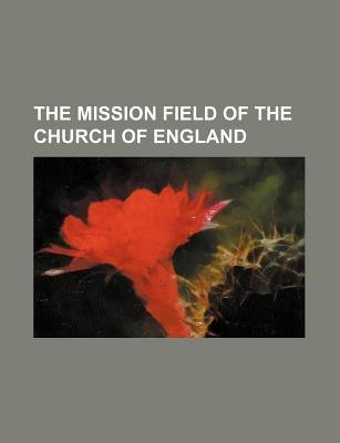 The Mission Field of the Church of England (Paperback): Books Group