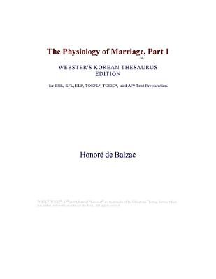 The Physiology of Marriage, Part 1 (Webster's Korean Thesaurus Edition) (Electronic book text): Inc. Icon Group...