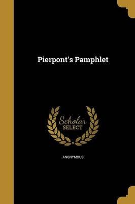 Pierpont's Pamphlet (Paperback): Anonymous