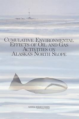 Cumulative Environmental Effects of Oil and Gas Activities on Alaska's North Slope (Paperback): Board on Environmental...