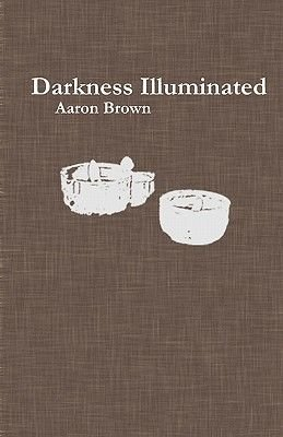 Darkness Illuminated (Paperback): Aaron Brown