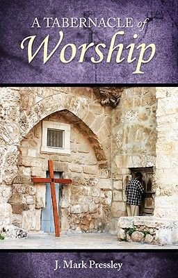 A Tabernacle of Worship (Paperback): J Mark Pressley