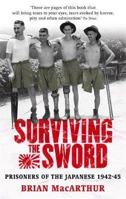 Surviving The Sword - Prisoners of the Japanese 1942-45 (Paperback, New ed): Brian MacArthur
