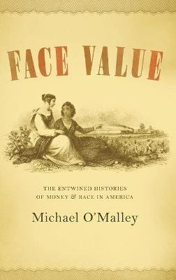 Face Value - The Entwined Histories of Money and Race in America (Hardcover, New): Michael O'Malley
