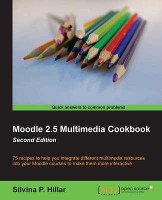 Moodle 2.5 Multimedia Cookbook - (Paperback, 2nd Revised edition): Silvina P. Hilar