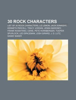 30 Rock Characters - List of 30 Rock Characters, Liz Lemon, Jack Donaghy, Kenneth Parcell, Tracy Jordan, Jenna Maroney, Frank...