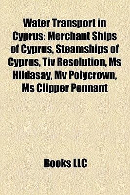 Water Transport in Cyprus - Merchant Ships of Cyprus, Steamships of Cyprus, Tiv Resolution, MS Hildasay, Mv Polycrown, MS...