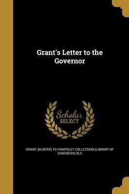 Grant's Letter to the Governor (Paperback): Albert Grant, Ya Pamphlet Collection (Library of Congr