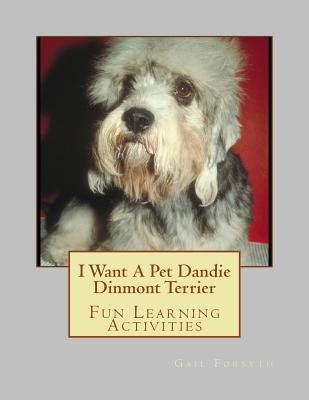 I Want a Pet Dandie Dinmont Terrier - Fun Learning Activities (Paperback): Gail Forsyth