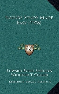 Nature Study Made Easy (1908) (Hardcover): Edward Byrne Shallow, Winifred T Cullen
