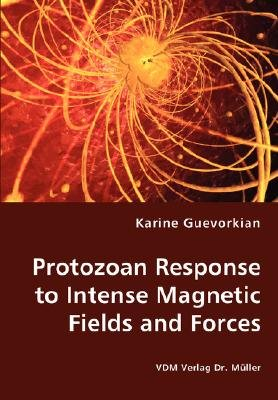 Protozoan Response to Intense Magnetic Fields and Forces (Paperback): Karine Guevorkian