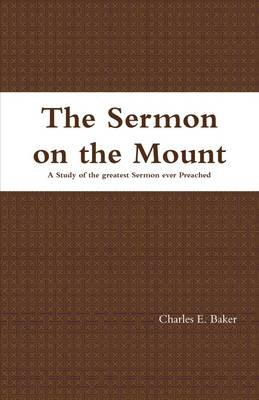 The Sermon on the Mount: A Study of the Greatest Sermon Ever Preached (Electronic book text): Charles Baker