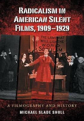 Radicalism in American Silent Films, 1909-1929 - A Filmography and History (Paperback):