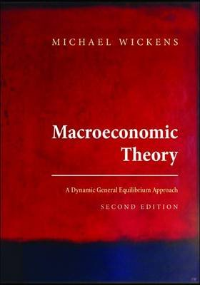 Macroeconomic Theory - A Dynamic General Equilibrium Approach, Second Edition (Electronic book text, 2nd ed.): Michael Wickens