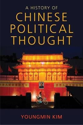 A History of Chinese Political Thought (Paperback): Youngmin Kim